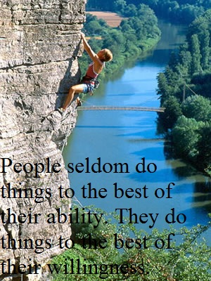 INSPIRATION People seldom do things to the best of their ability They do things to the best of their willingness