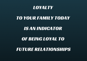 Loyalty to your family Today is an